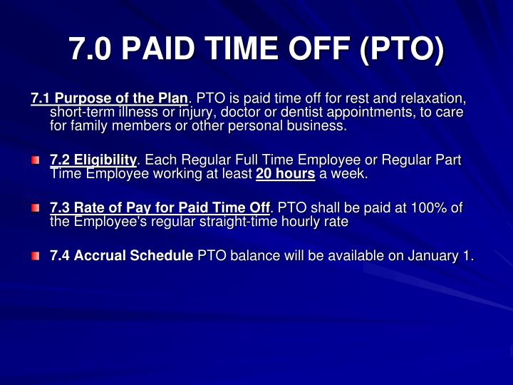 7.0 PAID TIME OFF (PTO)