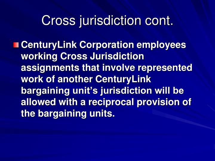 Cross jurisdiction cont.