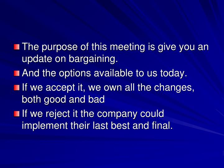 The purpose of this meeting is give you an update on bargaining.