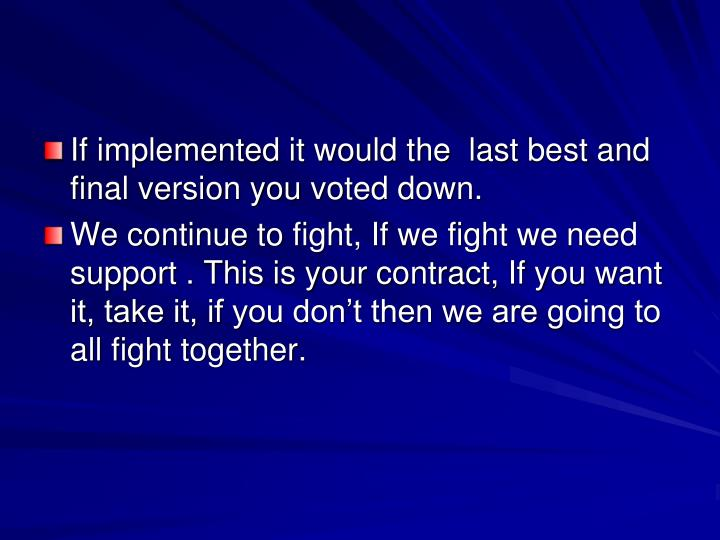 If implemented it would the  last best and final version you voted down.