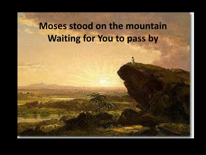 Moses stood on the mountain