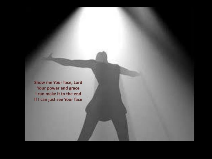 Show me Your face, Lord