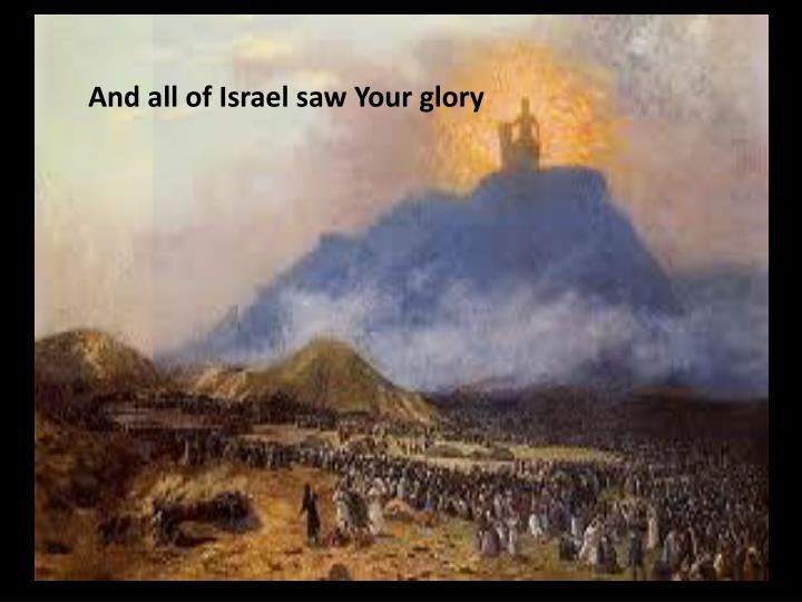 And all of Israel saw Your glory