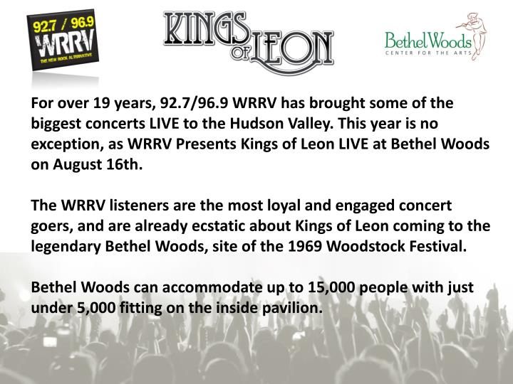 For over 19 years, 92.7/96.9 WRRV has brought some of the biggest concerts LIVE to the Hudson Valley. This year is no exception, as WRRV Presents Kings of Leon LIVE at Bethel Woods on August 16th.