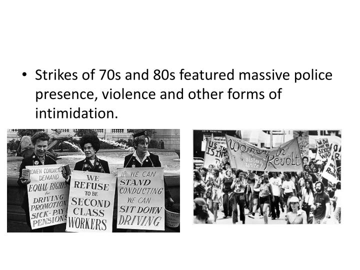 Strikes of 70s and 80s featured massive police presence, violence and other forms of intimidation.