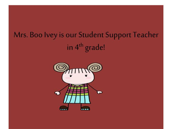 Mrs. Boo Ivey is our Student Support Teacher in 4