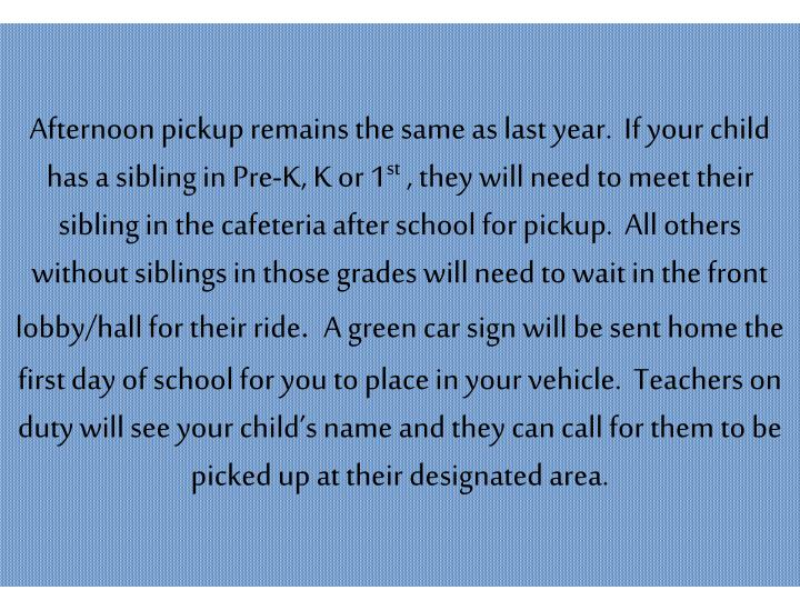 Afternoon pickup remains the same as last year.  If your child has a sibling in Pre-K, K or 1