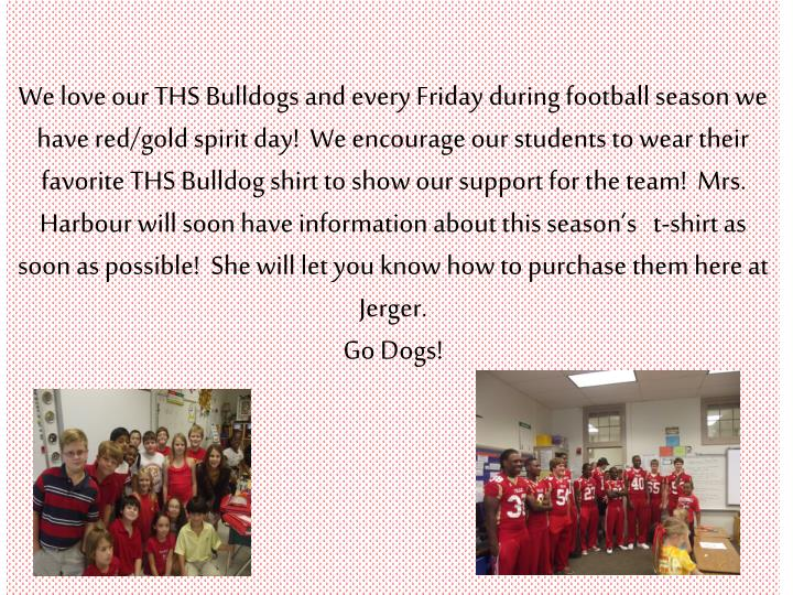 We love our THS Bulldogs and every Friday during football season we have red/gold spirit day!  We encourage our students to wear their favorite THS Bulldog shirt to show our support for the team!  Mrs.