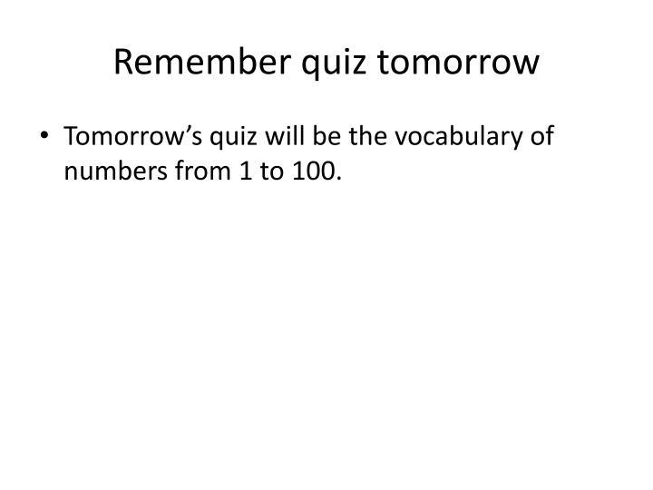 Remember quiz tomorrow