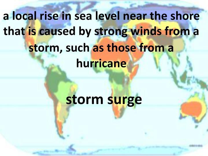 a local rise in sea level near the shore