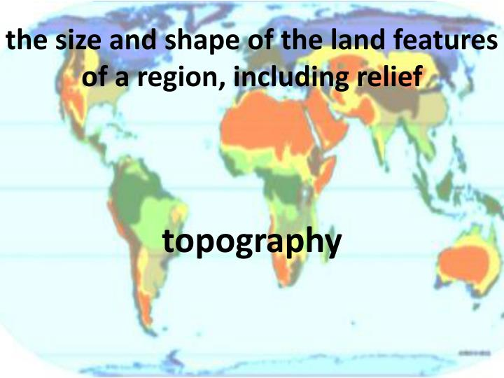 the size and shape of the land features of a region, including relief