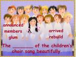 the of the children s choir sang beautifully