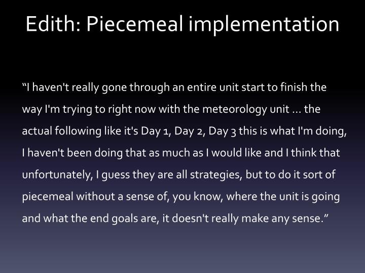 Edith: Piecemeal implementation
