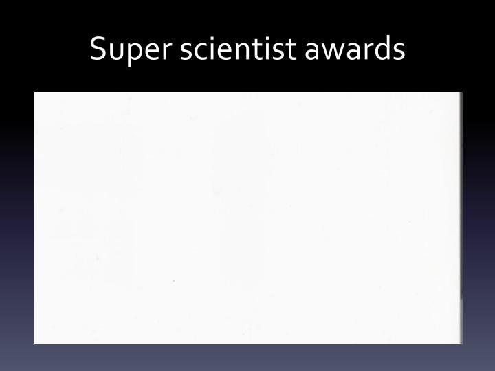 Super scientist awards