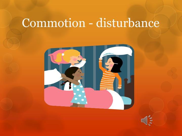 Commotion - disturbance
