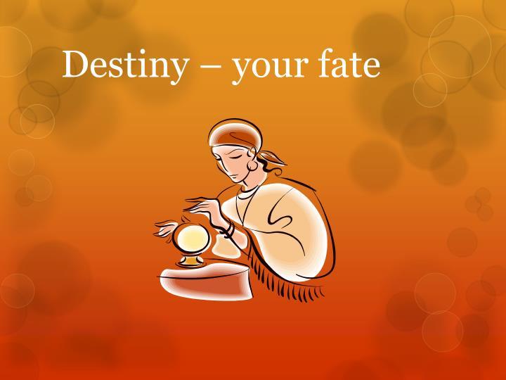 Destiny – your fate