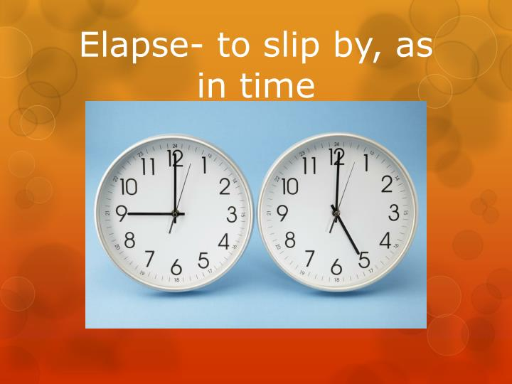Elapse- to slip by, as in time