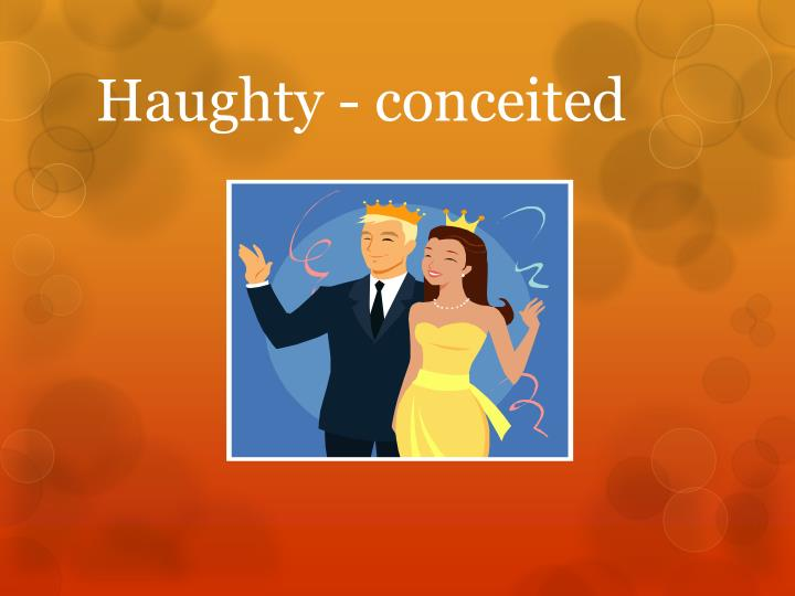 Haughty - conceited