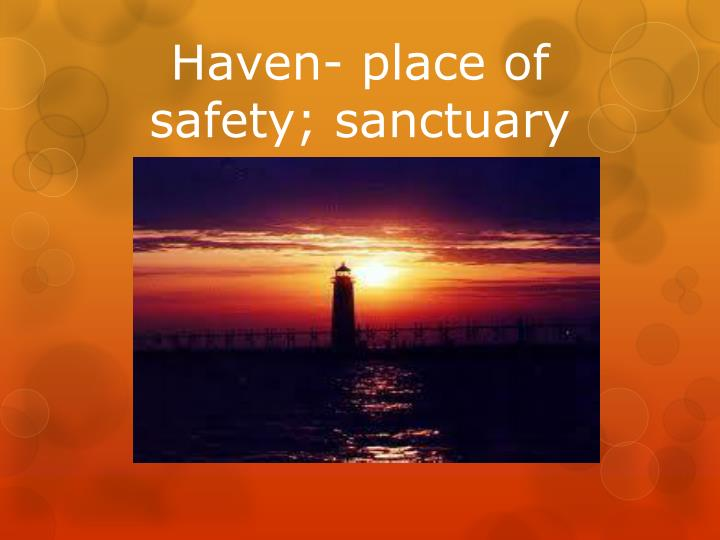 Haven- place of safety; sanctuary