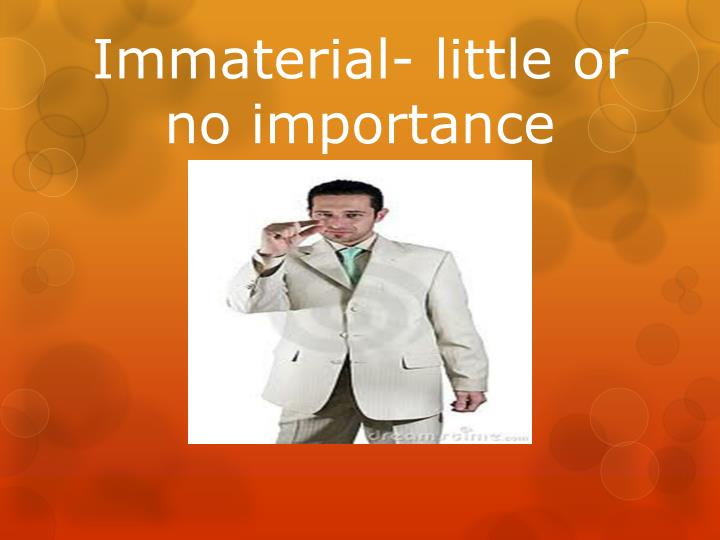 Immaterial- little or no importance
