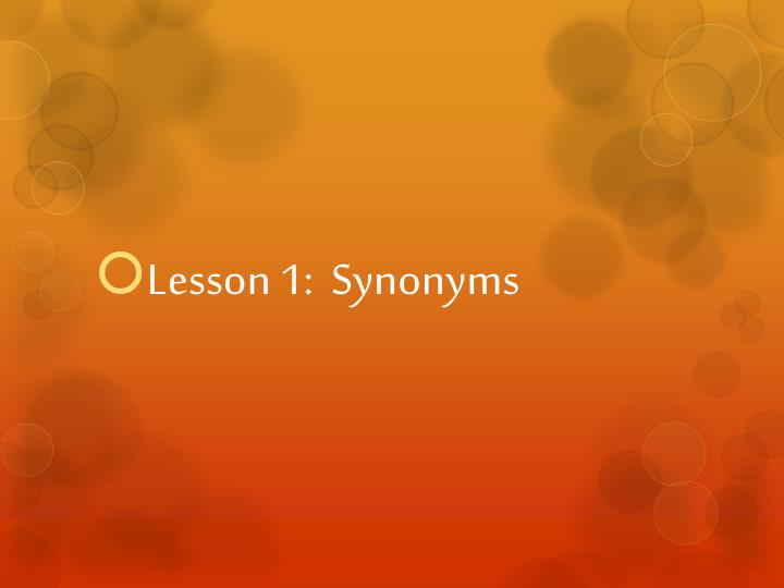Lesson 1:  Synonyms