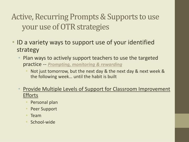 Active, Recurring Prompts & Supports to use your use of OTR strategies