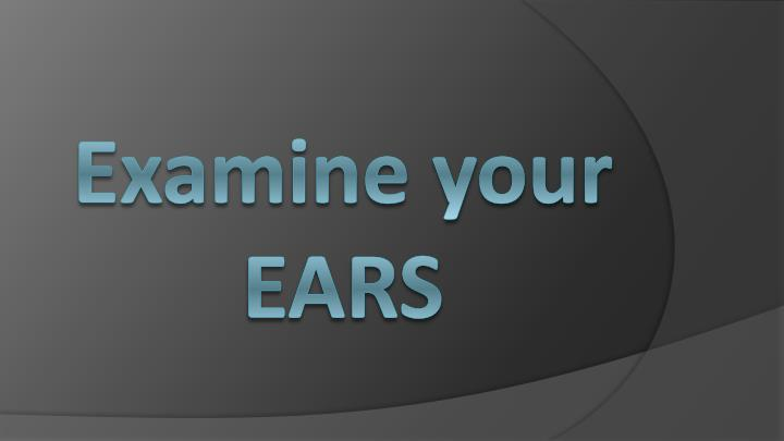 Examine your EARS