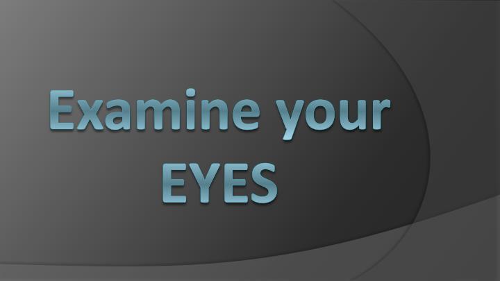 Examine your EYES