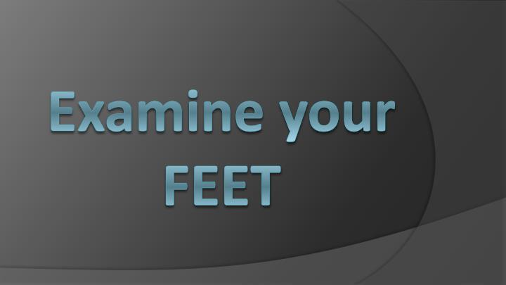 Examine your FEET
