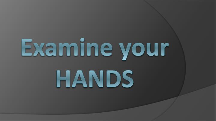 Examine your HANDS
