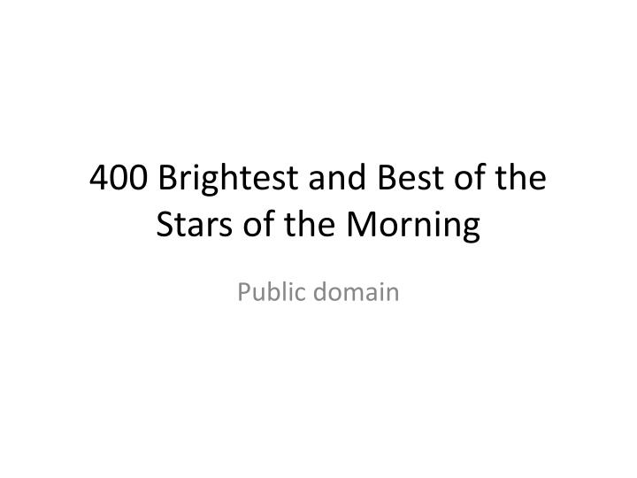 400 brightest and best of the stars of the morning