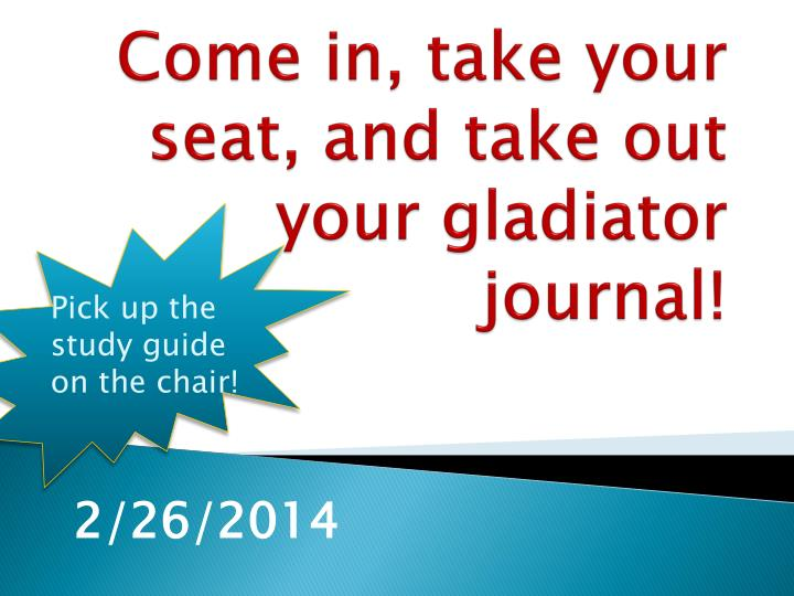 Come in, take your seat, and take out your gladiator journal!