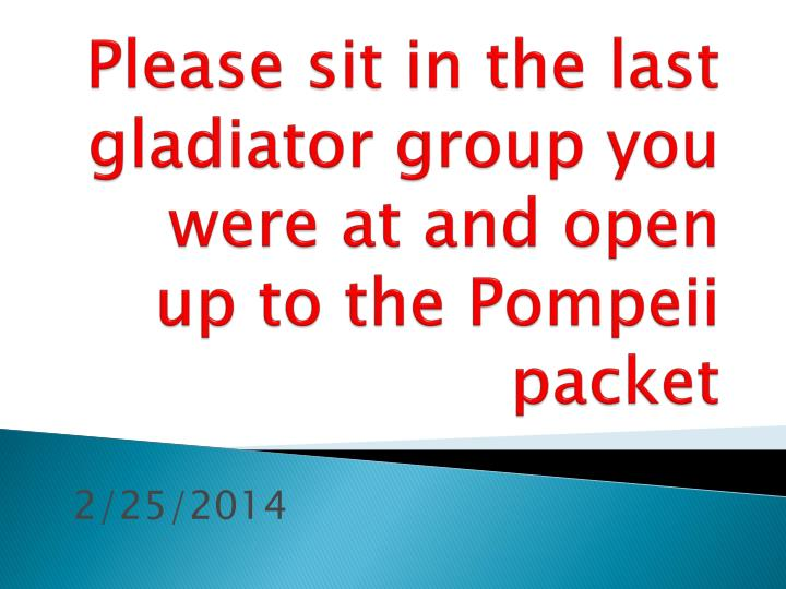 Please sit in the last gladiator group you were at and