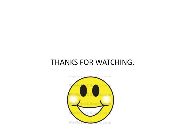 THANKS FOR WATCHING.