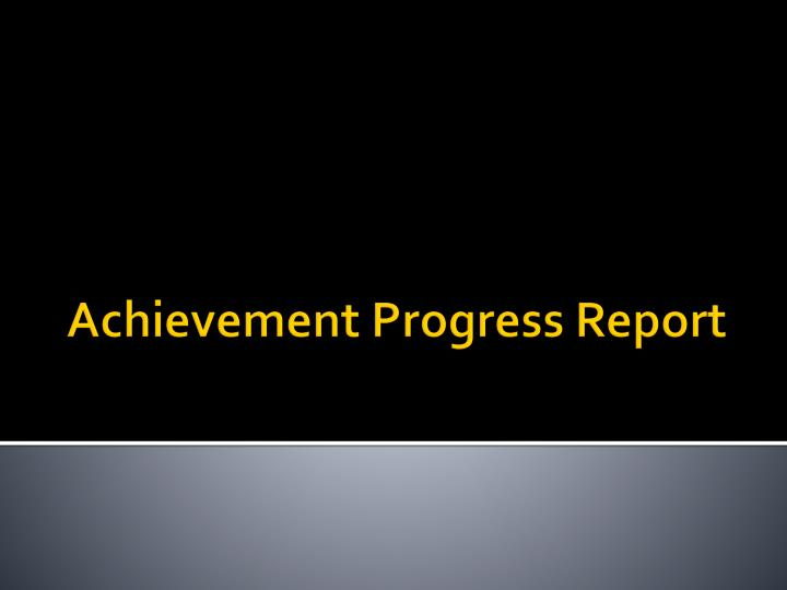 Achievement Progress Report