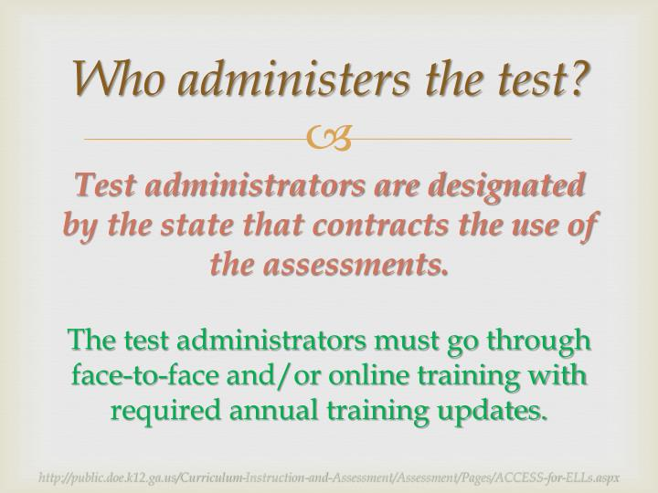 Who administers the test?