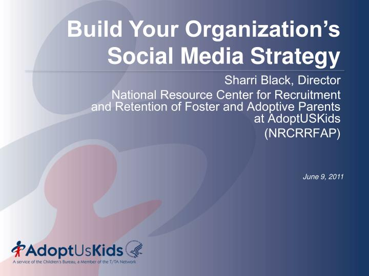 Build your organization s social media strategy
