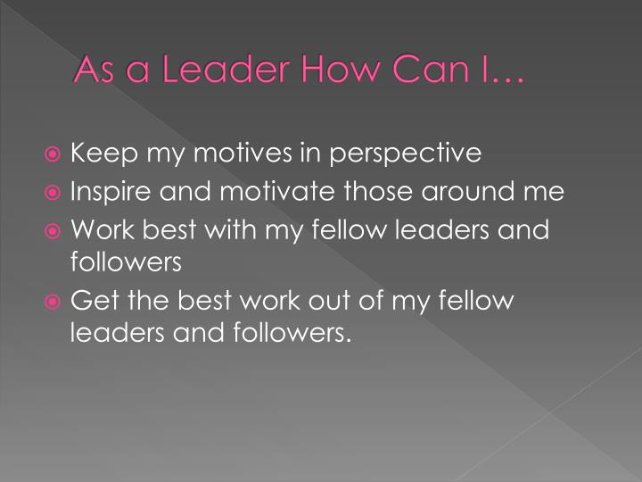 As a Leader How Can I…