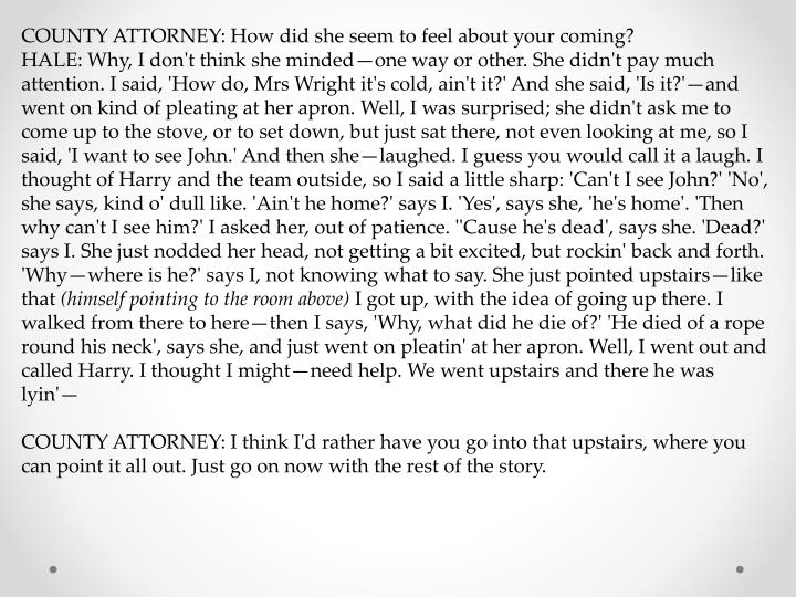 COUNTY ATTORNEY: How did she seem to feel about your coming?