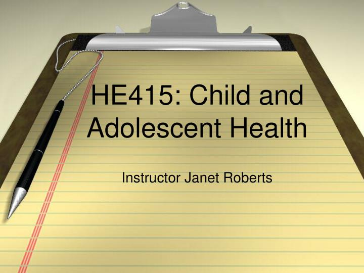 HE415: Child and Adolescent Health