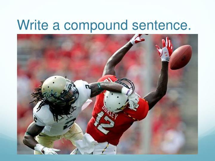 Write a compound sentence.
