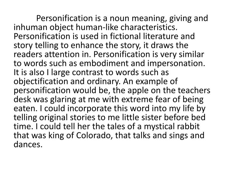 Personification is a noun meaning, giving and inhuman object human-like characteristics. Personific...