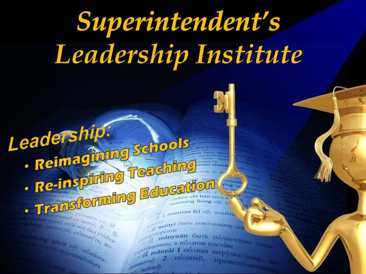 Superintendent s leadership institute