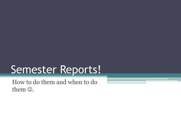 Semester Reports!