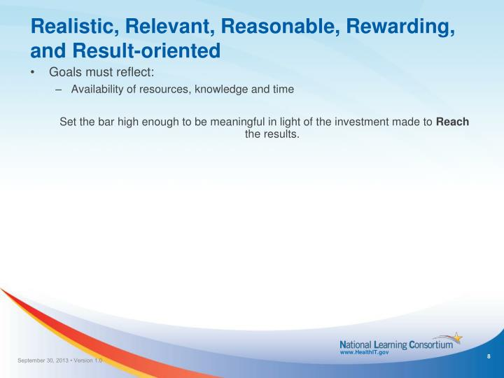 Realistic, Relevant, Reasonable, Rewarding, and Result-oriented