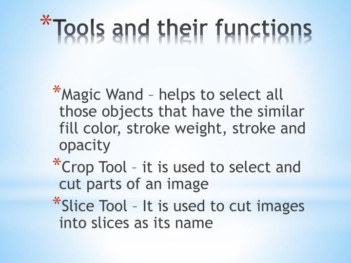 Magic Wand – helps to select all those objects that have the similar fill color, stroke weight, stroke and opacity