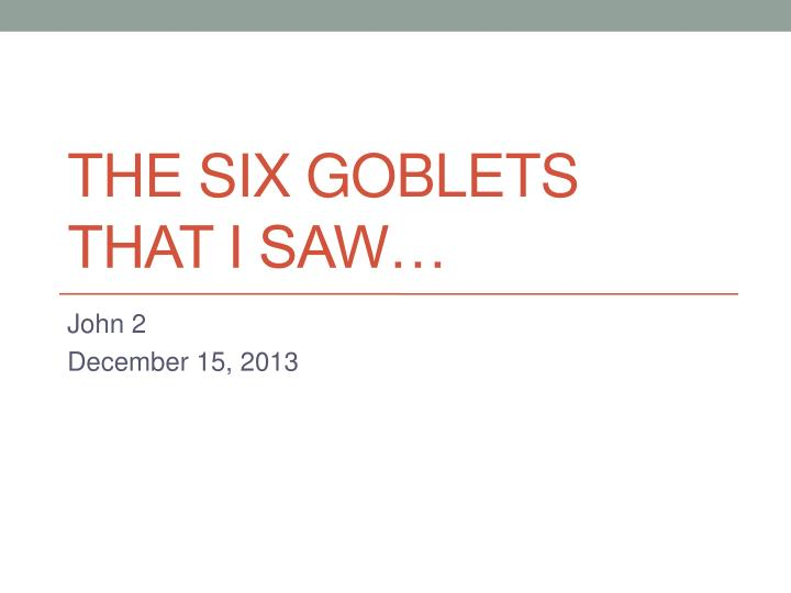 the six goblets that i saw