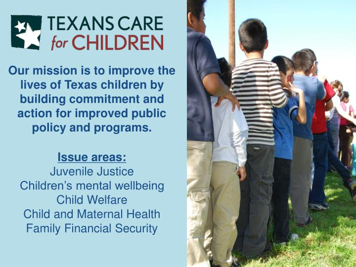 Our mission is to improve the lives of Texas children by building commitment and action for improved public policy and programs.