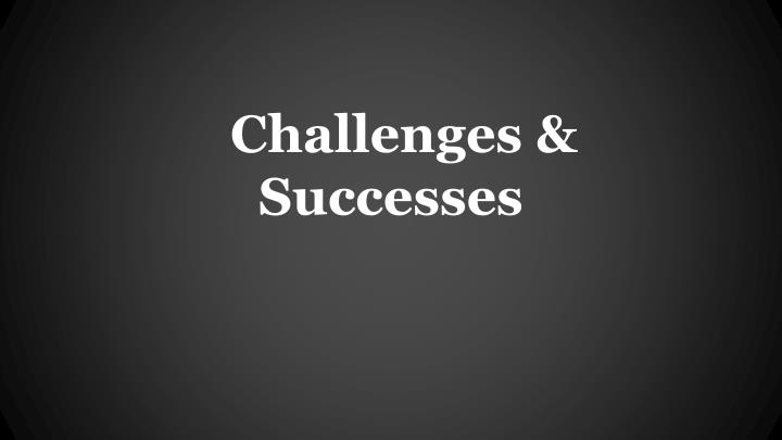 Challenges & Successes