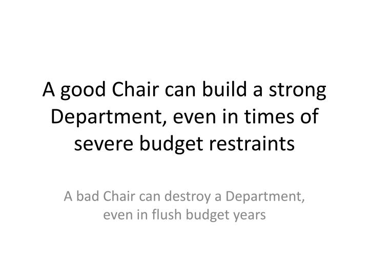 A good Chair can build a strong Department, even in times of severe budget restraints